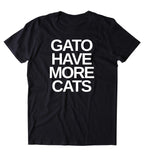 Gato Have More Cats Shirt Funny Cat Animal Lover Kitten Owner T-shirt