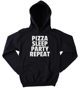 Food Sweatshirt Pizza Sleep Party Repeat Clothing Funny Pizza Eating Party Tumblr Hoodie