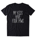 My Kids Have Paws Shirt Funny Cat Dog Bunny Lover Animal Clothing Tumblr T-shirt