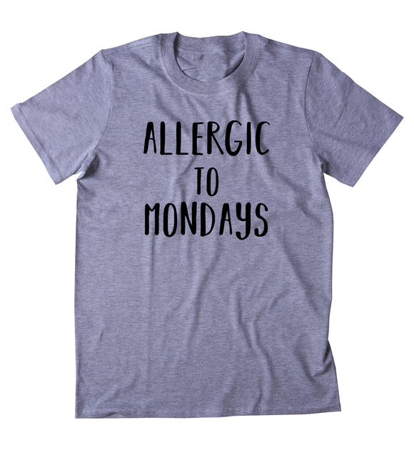 Allergic To Mondays Shirt Funny Tired Sleep Work Weekday Clothing Tumblr T-shirt