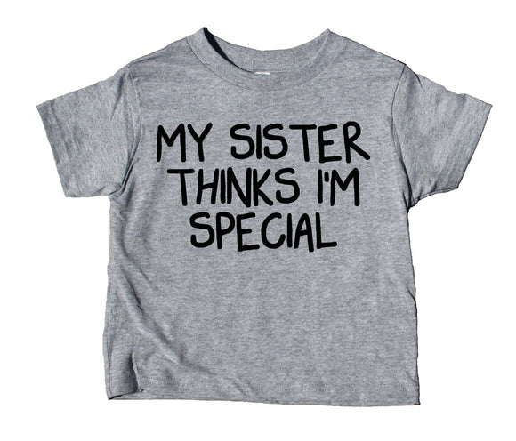 My Sister Thinks I'm Special Toddler Shirt Funny Boy Tee