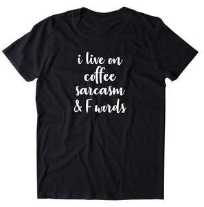 I Live On Coffee Sarcasm and F Words Shirt Funny Mom Sarcastic T-shirt