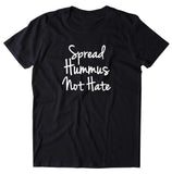 Peace Shirt Spread Hummus Not Hate Statement Positive Yoga T-shirt