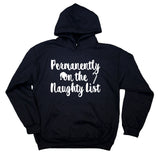 Permanently On The Naughty List Hoodie Funny Christmas Santa Xmas Gift Sweatshirt
