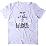 Yes, I Hate Everyone Shirt Funny Rude Sarcastic Anti Social Clothing T-shirt