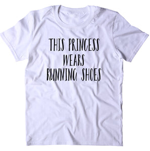This Princess Wears Running Shoes Shirt Funny Run Track And Field Work Out Runner Clothing T-shirt