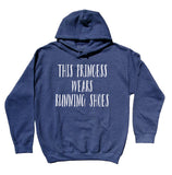 This Princess Wears Running Shoes Sweatshirt Track And Field Runner Work Out Gym Exercise Hoodie