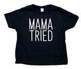 Mama Tried Toddler Shirt Funny Gender Neutral Baby Tee