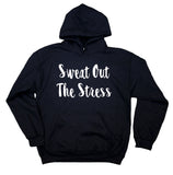 Sweat Out The Stress Sweatshirt Stressed Running Gym Clothing Work Out Exercise  Hoodie