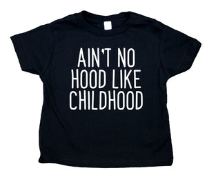 Ain't No Hood Like Childhood Toddler Shirt Funny Gangster Baby Tee