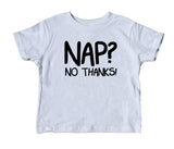 Nap No Thanks Toddler Shirt Funny Baby Tee