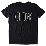 Not Today Shirt Funny Sarcastic Sarcasm Mood Sassy Attitude Go Away Clothing T-shirt