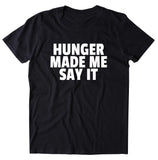 Hunger Made Me Say It Shirt Funny Food Eating Pizza Lover Taco T-Shirt