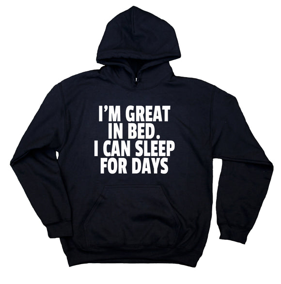 Funny I'm Great In Bed. I Can Sleep For Days Sweatshirt Tired Sleeping Clothing Hoodie