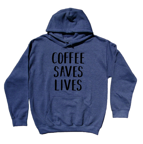 Coffee Saves Lives Hoodie Funny Coffee Saying Caffeine Addict Statement Sweatshirt