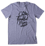 One Thankful Mama Shirt Thanksgiving Tee Mom Family Fall Statement T-shirt