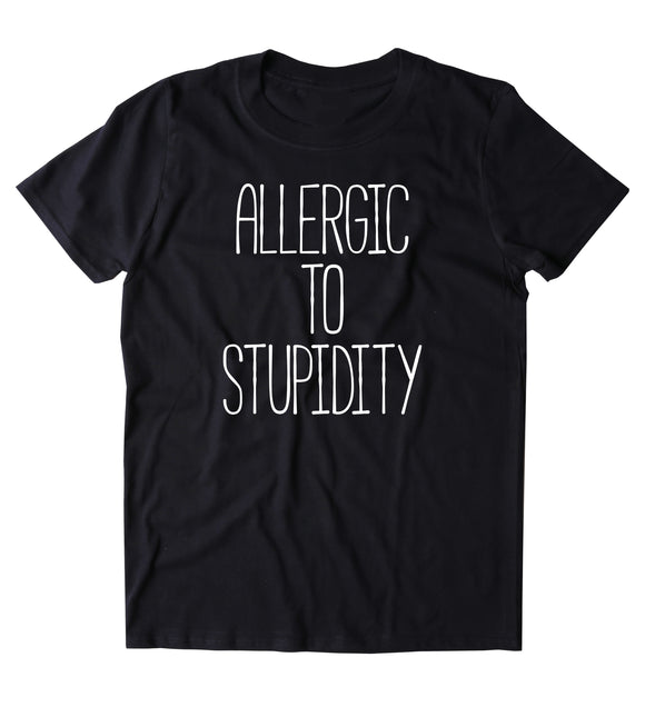 Allergic To Stupidity Shirt Funny Sarcastic Anti Social Clothing Tumblr T-shirt