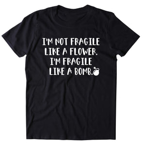 I'm Not Fragile Like A Flower I'm Fragile Like A Bomb Women's T-shirt