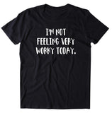 I'm Not Feeling Very Worky Today Women's T-shirt