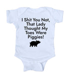 I Sht You Not That Lady Thought My Toes Were Piggies Baby Onesie