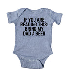 If You Are Reading This: Bring My Dad A Beer Baby Boy Girl Onesie