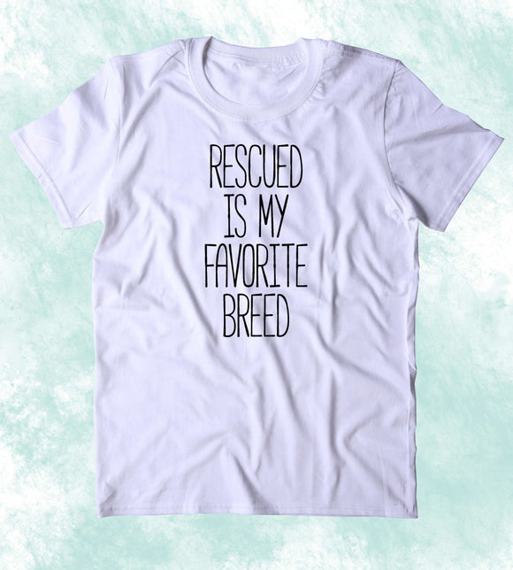 Rescued Is My Favorite Breed Shirt Funny Cat Dog Lover Animal Rights Activist Clothing Tumblr T-shirt