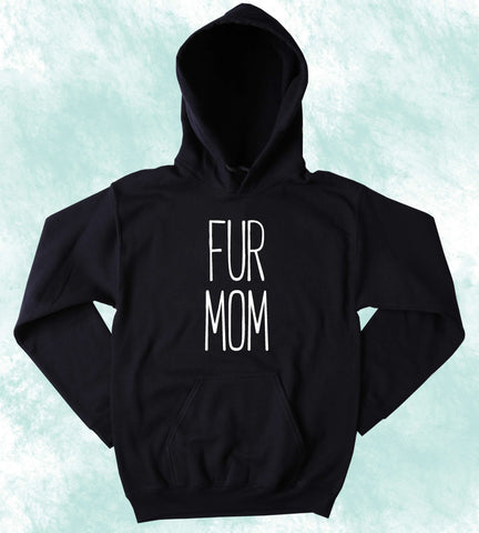 Animal Lover Hoodie Fur Mom Sweatshirt Funny Cat Dog Pet Owner Tumblr Jumper