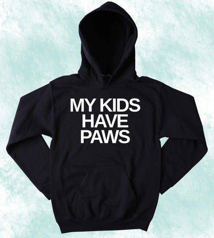 Animal Lover Sweatshirt My Kids Have Paws Funny Cat Dog Pet Owner Tumblr Hoodie