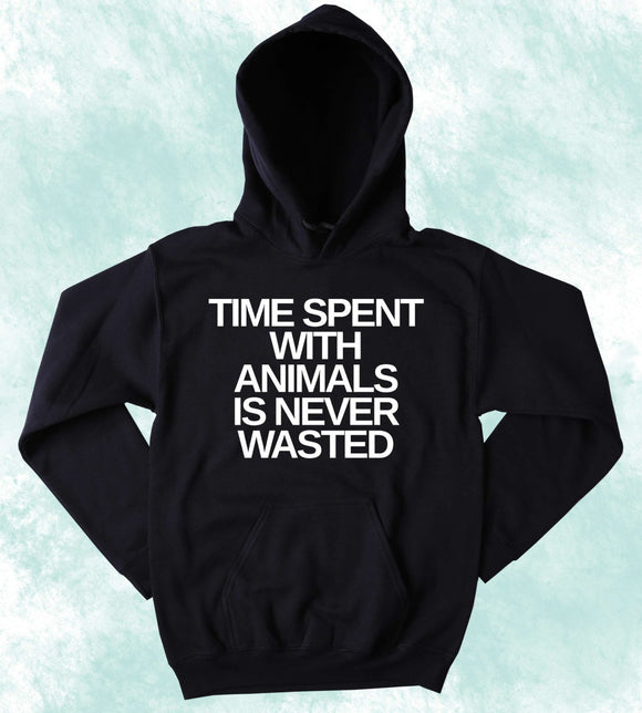 Animal Lover Hoodie Time Spent With Animals Is Never Wasted Funny Cat Dog Pet Owner Sweatshirt
