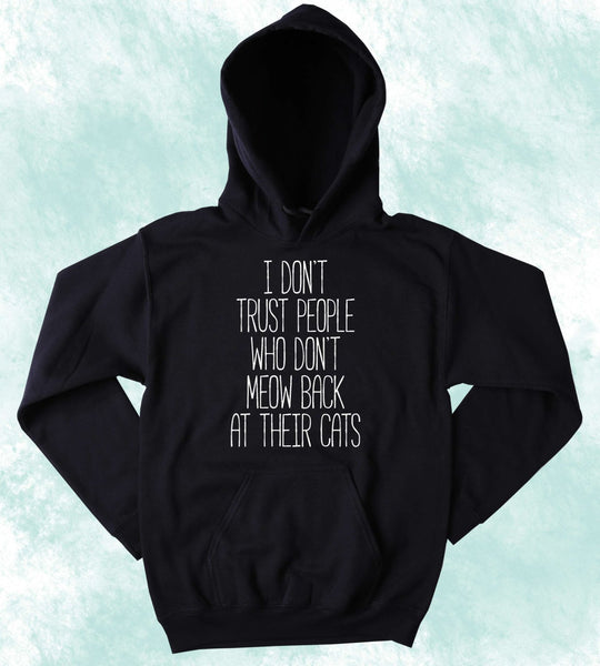 Cute Funny Cat Sweatshirt I Don't Trust People Who Don't Meow Back At Their Cats Slogan Kitten Lover Tumblr Hoodie