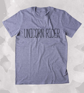 Unicorn Rider Shirt Funny Unicorn Lover Clothing Tumblr T-shirt