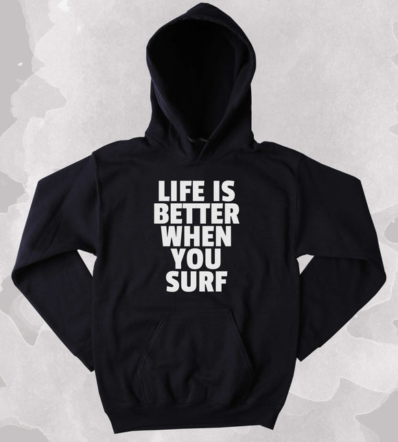 Surfer Sweatshirt Life Is Better When You Surf Slogan Surfing Beach Clothing Tumblr Hoodie