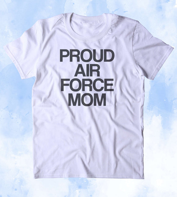 Proud Air Force Mom Shirt Deployed Military Troops Tumblr T-shirt