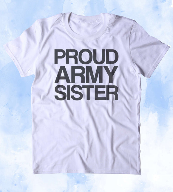 Proud Army Sister Shirt Deployed Military Troops Tumblr T-shirt