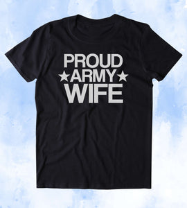 Proud Army Wife Shirt Deployed Military Troops Tumblr T-shirt