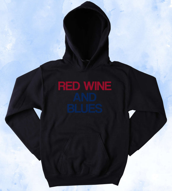 Funny Wine Sweatshirt Red Wine And Blues Hoodie Country Music USA America Merica Tumblr Jumper