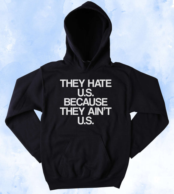 Funny They Hate U.S. Because They Ain't U.S. Sweatshirt USA America Patriotic American Pride Merica Tumblr Hoodie