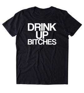 Drink Up Btches Shirt Funny Drinking Alcohol Party Drunk Beer Tequila Shots T-shirt