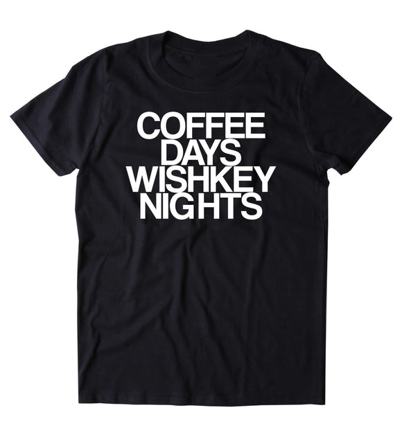 Coffee Days Whiskey Nights Shirt Funny Drinking Alcohol Party Drunk Shots T-shirt