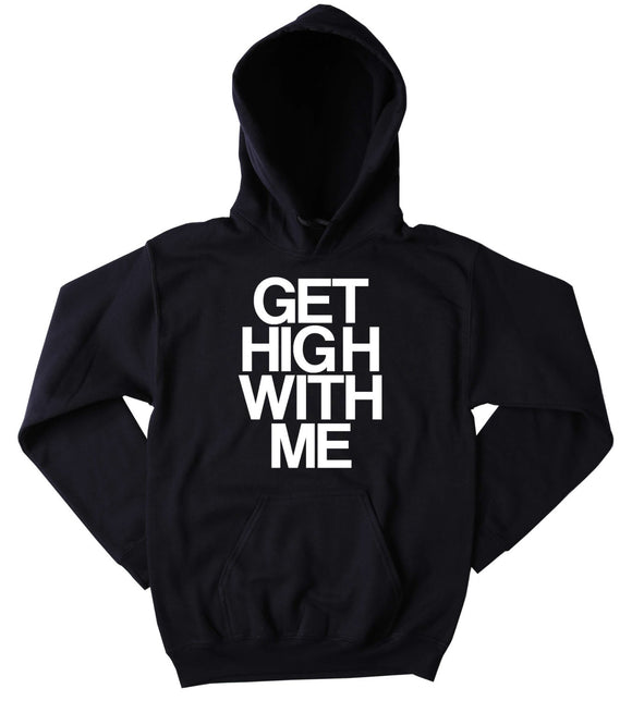 High Hoodie Get High With Me Slogan Funny Stoner Weed Marijuana Mary Jane Blazing Dope Tumblr Sweatshirt