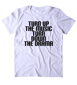 Turn Up The Music Turn Down The Drama Shirt Funny Partying Drinking Drunk Weekend Tumblr T-shirt