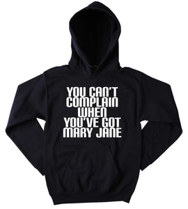Mary Jane Hoodie You Can't Complain When You've Got Mary Jane Slogan Funny Stoner Weed Marijuana Blazing Dope Tumblr Sweatshirt