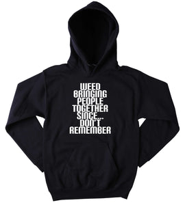 Social Hoodie Weed Bringing People Togethers Since Don't Remember Slogan Funny Stoner Marijuana Blazing Dope Tumblr Sweatshirt