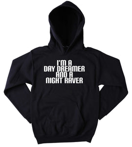 I'm A Day Dreamer And A Night Raver Sweatshirt Raving Festival Partying Rebel Drinking Tumblr Hoodie