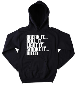 Break it Roll It Light It Smoke It Weed Slogan Funny Stoner Weed Blazing Dope Mary Jane Blunt Joint Tumblr Sweatshirt