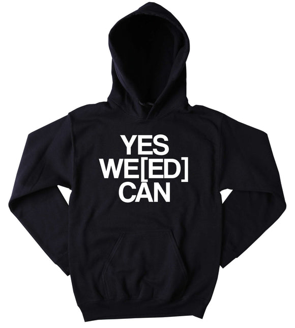 Legalize Weed Sweatshirt Yes We[ed] Can Funny Stoner Marijuana Hemp Bud Hoodie