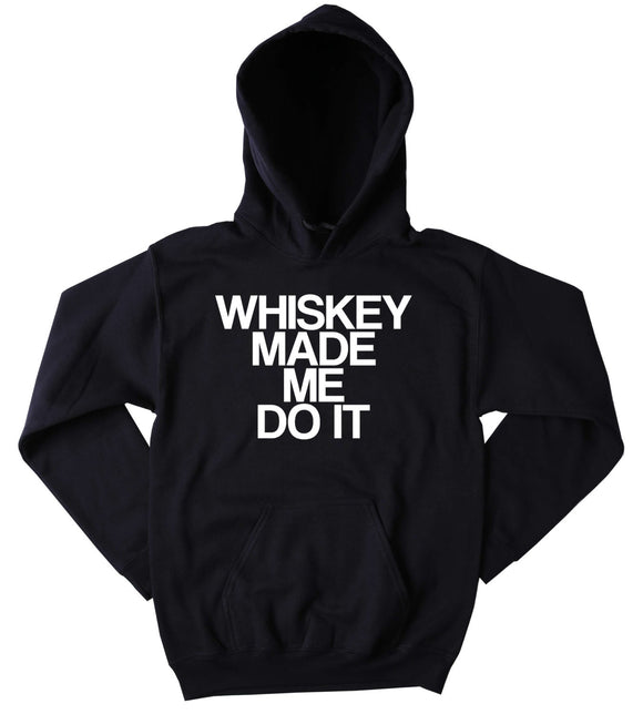 Funny Whiskey Sweatshirt Whiskey Made Me Do It Slogan Drinking Drunk Shots Partying Alcohol  Tumblr Hoodie