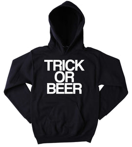 Trick Or Beer Sweatshirt Funny Drinking Party Halloween Fall Drunk Alcohol Tumblr Hoodie