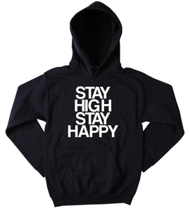 Stay High Stay Happy Hoodie Slogan Funny Weed Blunt Joints Marijuana Blazing Dope Cannabis Tumblr Sweatshirt