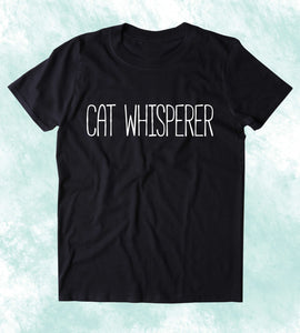 Cat Whisperer Shirt Funny Kitten Lover Crazy Cat Lady Clothing Tumblr T-shirt